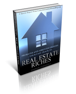 Probates and Absentee Owners; Your Fast Track to Real Estate Riches