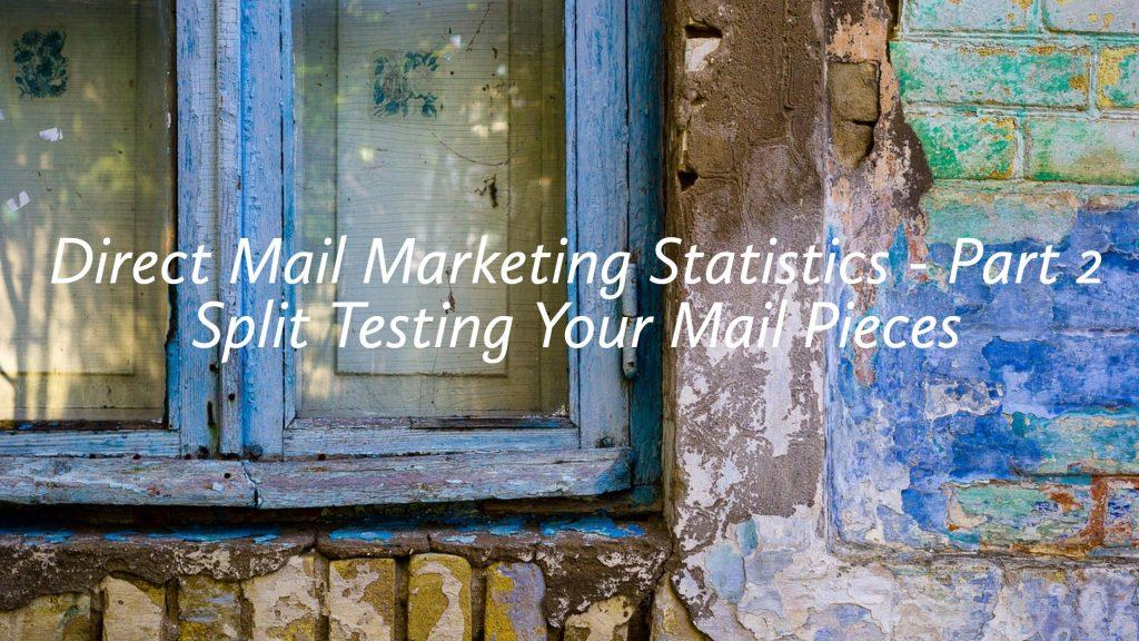 Direct Mail Marketing Statistics - Part 2 - Split Testing for Better Results