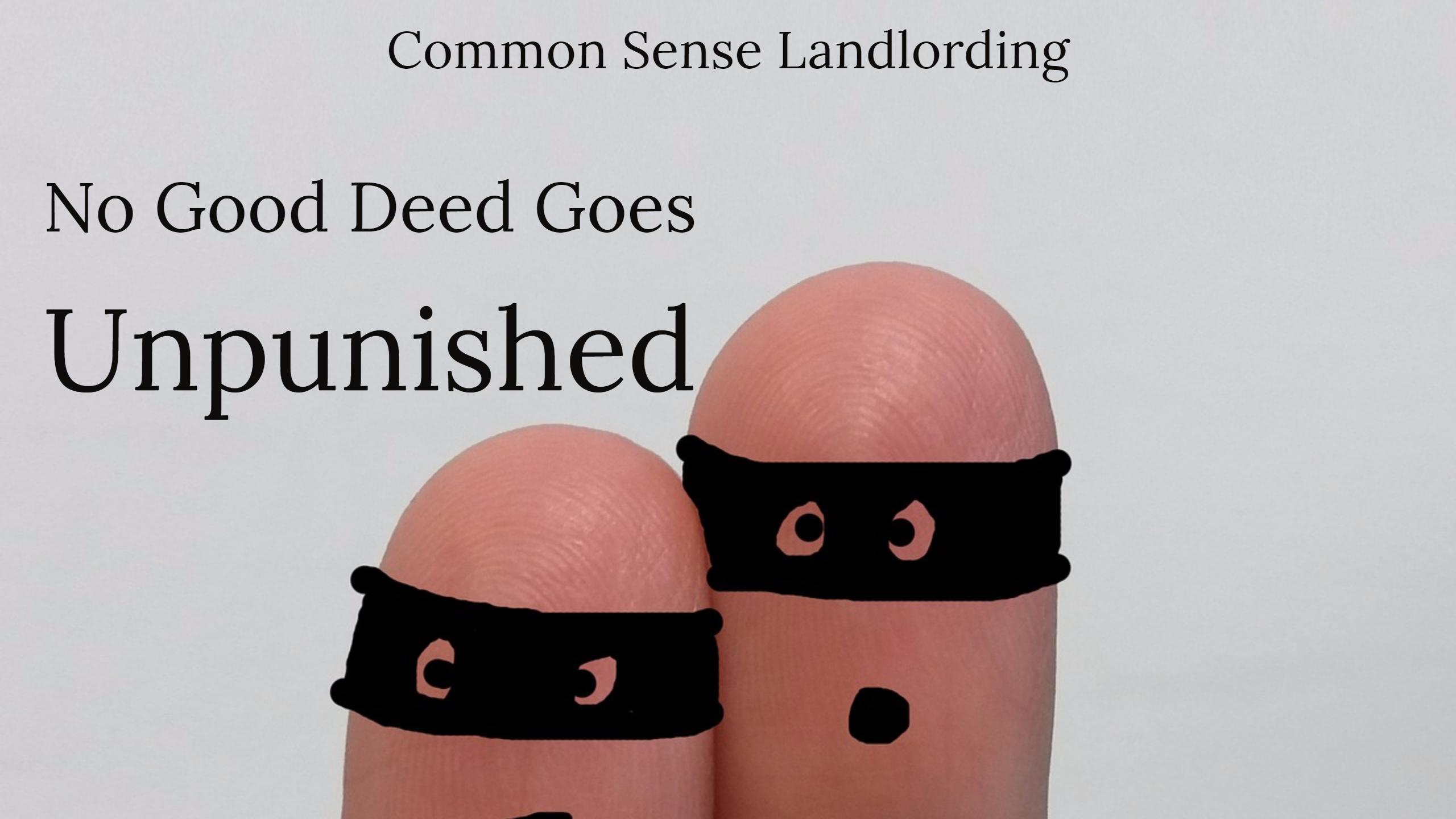 No Good Deed Goes Unpunished - Case Study