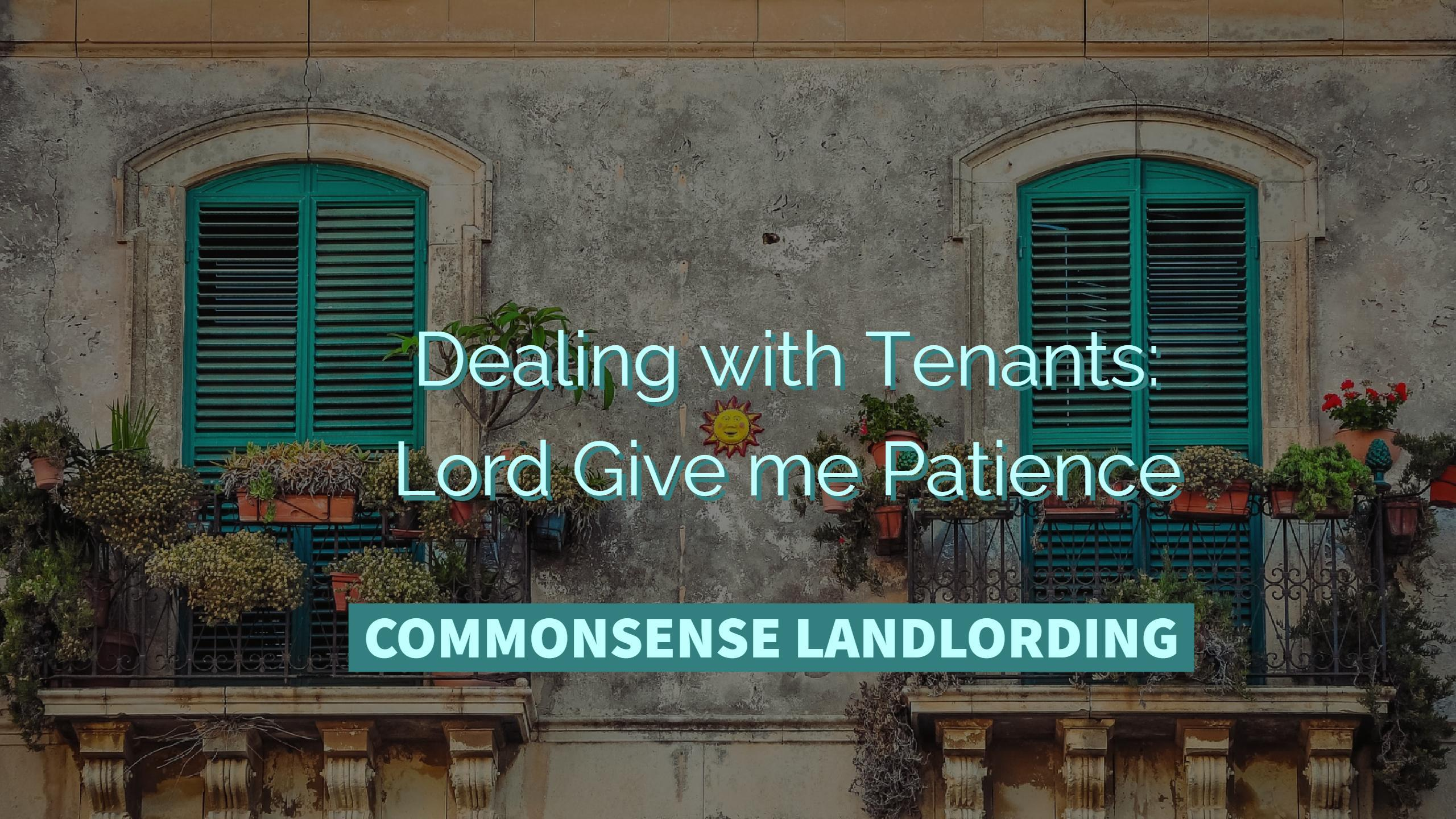 Dealing with Tenants: Lord Give Me Patience!