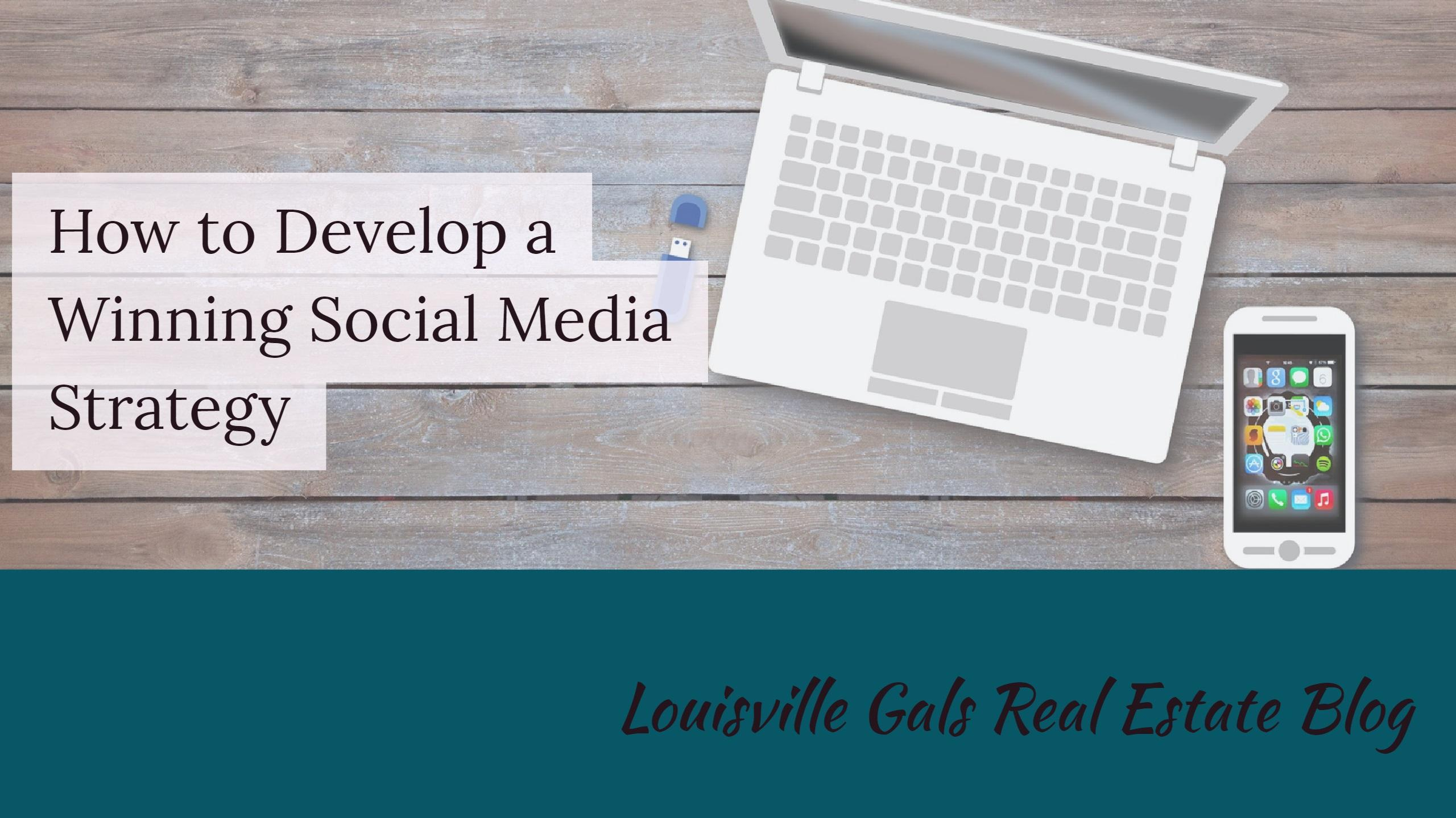 Ways To Develop A Winning Social Media Strategy For Your Real Estate Business