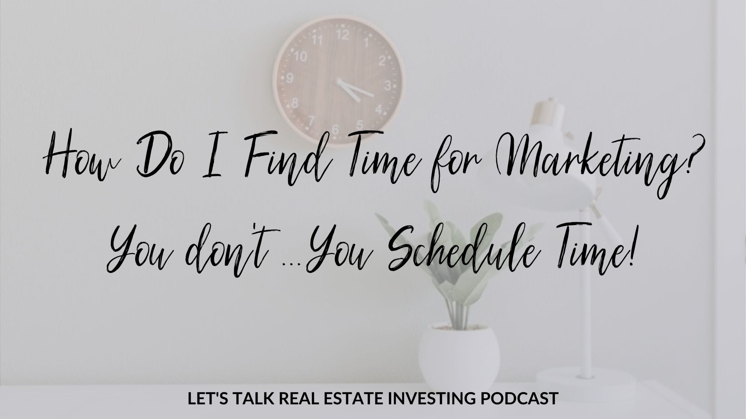 How Do I Find Time for Marketing? You don't ...You Schedule Time!