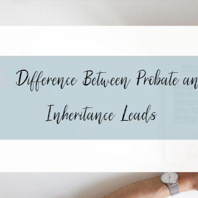 What's the Difference Between Probate Leads and Inheritance Leads?