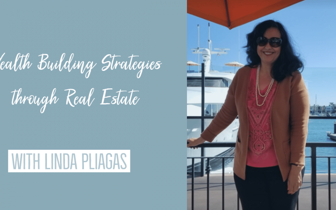 Wealth Building Strategies through Real Estate – Guest Interview with Linda Pliagas