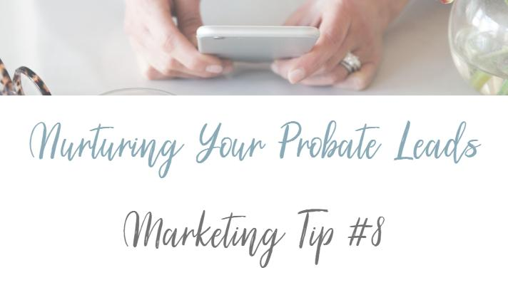 Why Nurturing Your Probate Leads is so Important – Marketing Tip #8