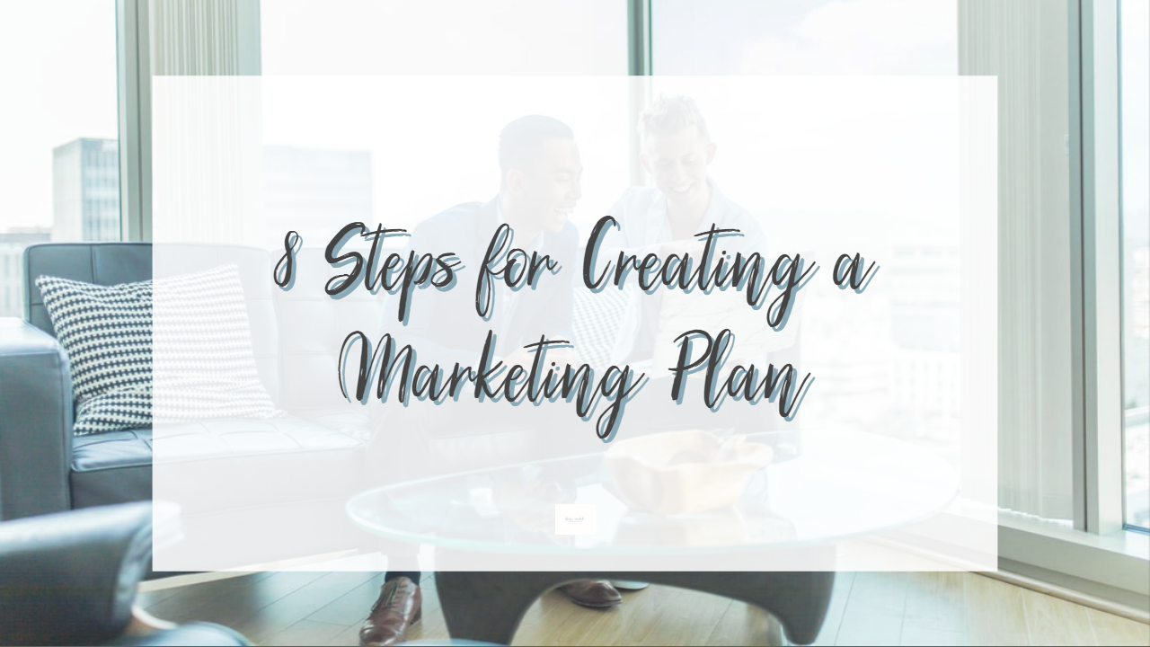 8 Steps to Creating a Marketing Plan