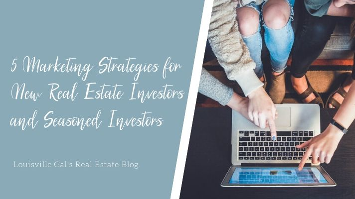 5 Marketing Strategies for New Real Estate Investors and Seasoned Investors