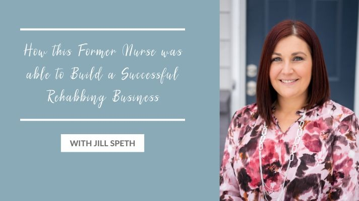 How this Former Nurse was able to Build a Successful Rehabbing Business – Interview with Jill Speth