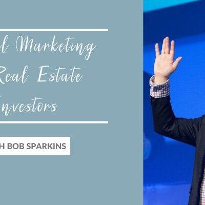 Digital Marketing for Real Estate Investors with Bob Sparkins