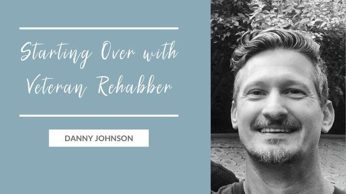 Starting Over with Veteran Rehabber Danny Johnson