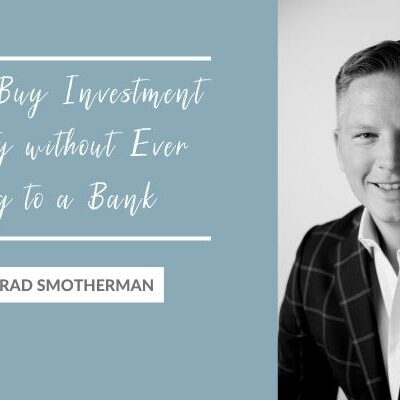 How to Buy Investment Property without Ever Going to a Bank with Brad Smotherman