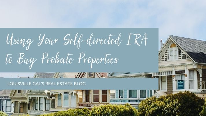 Using Your Self-directed IRA to Buy Probate Properties