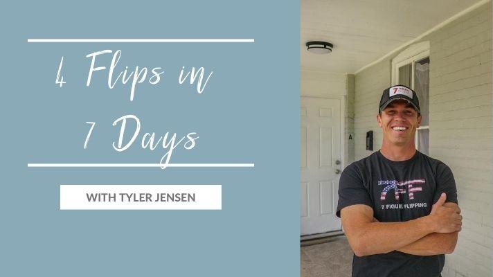 4 Flips in 7 Days with Tyler Jensen