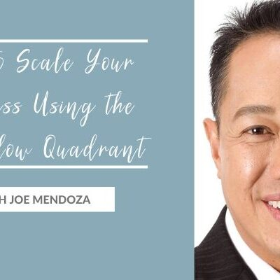 How to Scale Your Business Using the Cash Flow Quadrant with Joe Mendoza