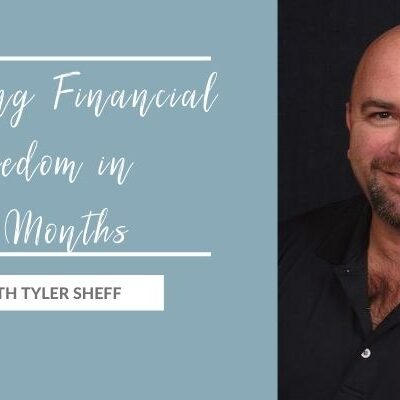 Achieving Financial Freedom in 11 Months with Tyler Sheff
