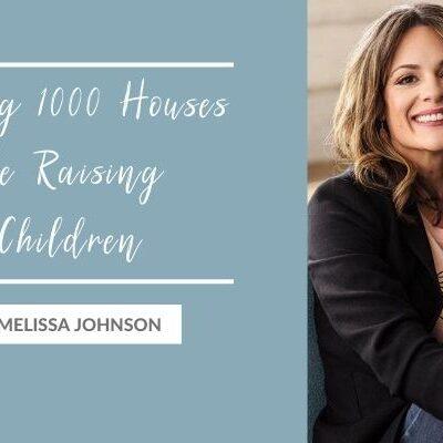 Flipping 1000 Houses While Raising 5 Children with Melissa Johnson
