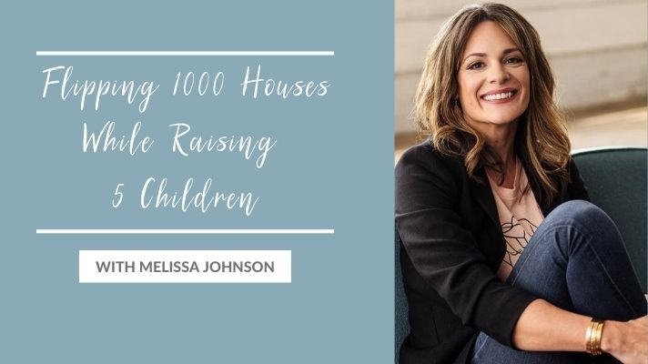 Flipping 1000 Houses While Raising 5 Children with Melissa Johnson