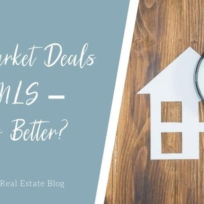 Off Market Deals or the MLS – Which is Better?