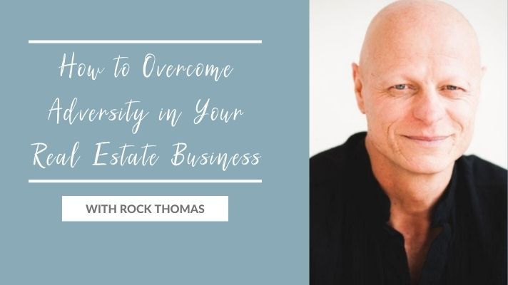 How to Overcome Adversity in Your Real Estate Business with Rock Thomas