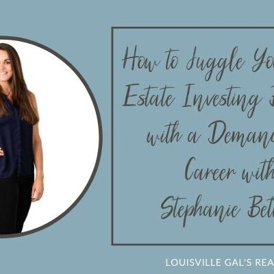 How to Juggle Your Real Estate Investing Business with a Demanding Career with Stephanie Betters