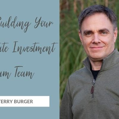 Tips for Building Your Real Estate Investment Dream Team with Terry Burger