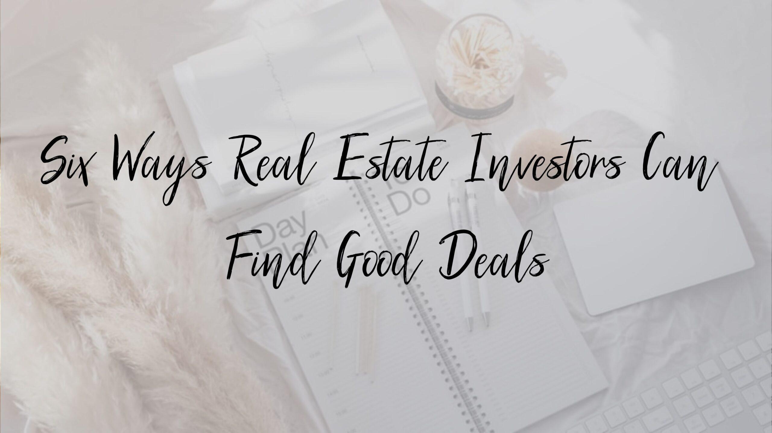 Six Ways Real Estate Investors Can Find Good Deals