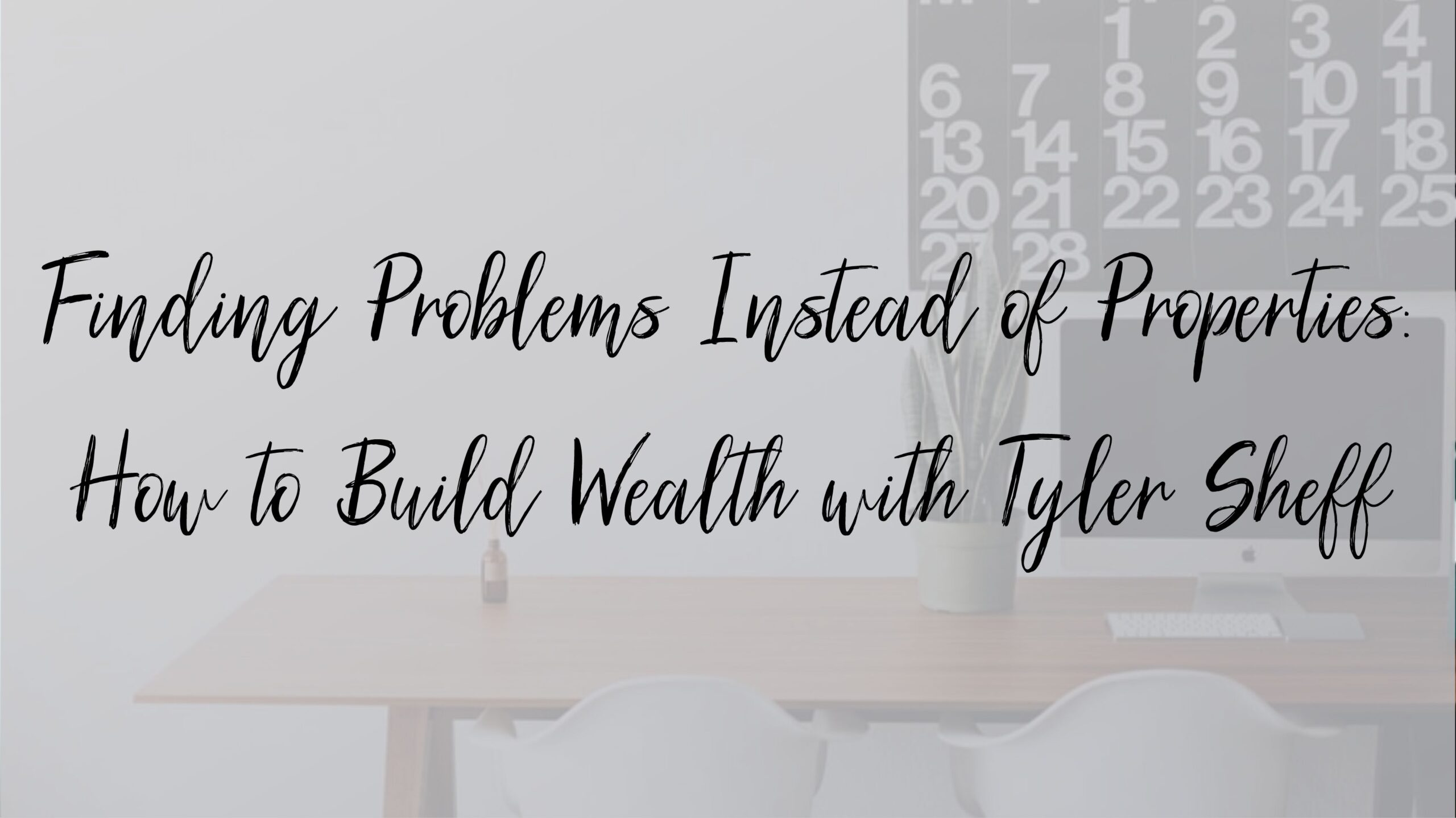 Finding Problems Instead of Properties: How to Build Wealth with Tyler Sheff