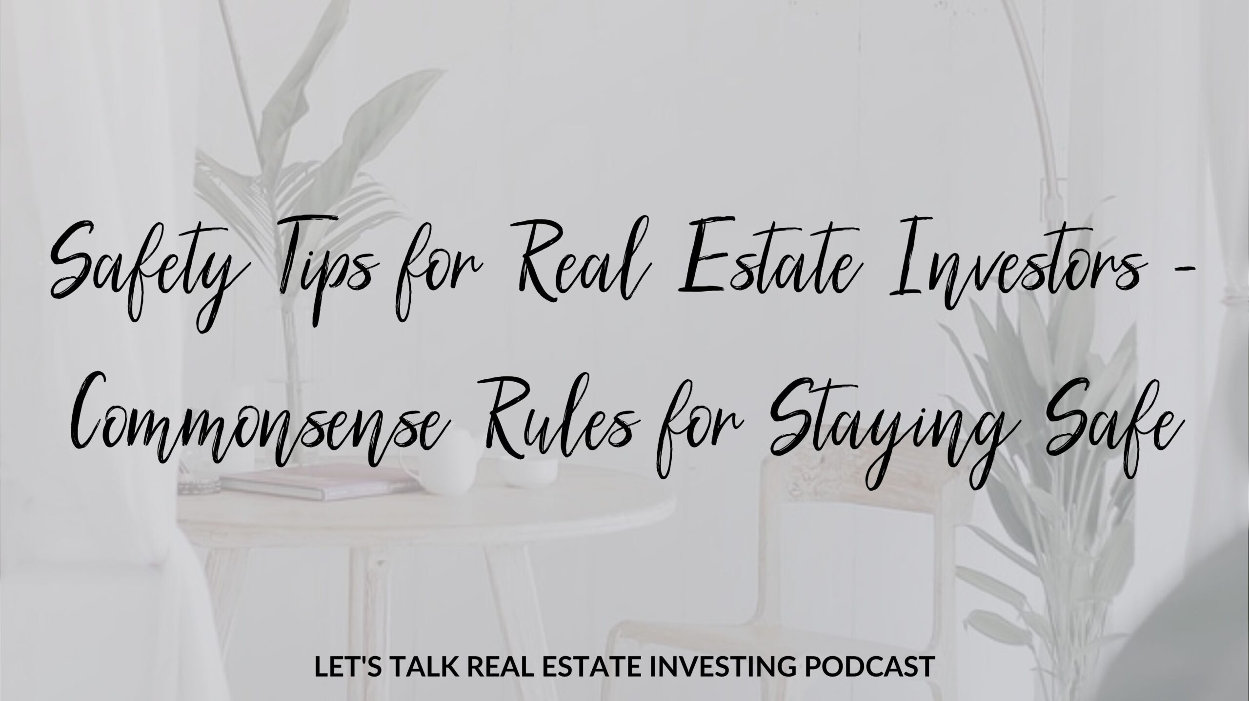 Safety Tips for Real Estate Investors - Commonsense Rules for Staying Safe