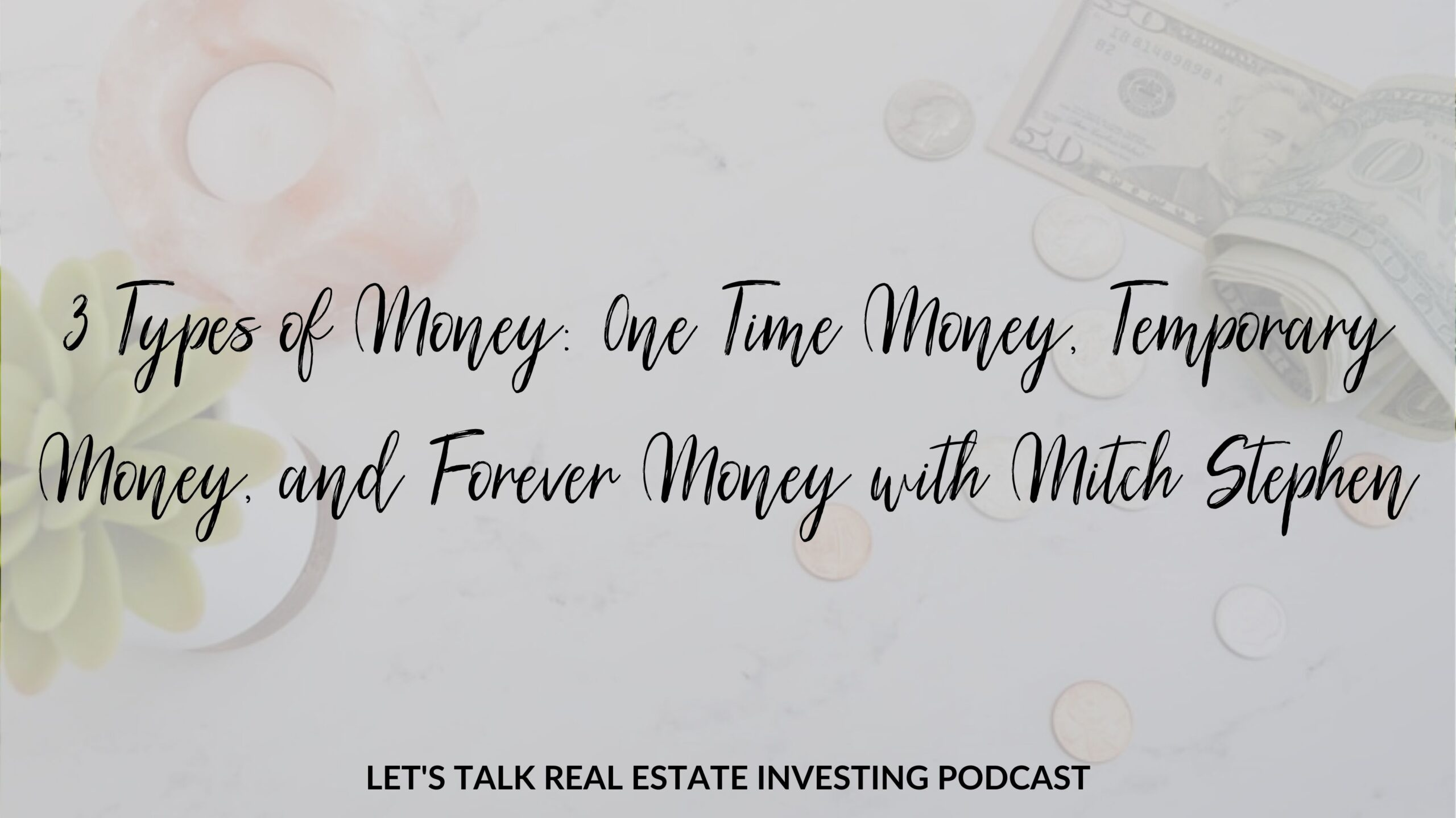 3 Types of Money: 0ne Time Money, Temporary Money, and Forever Money with Mitch Stephen