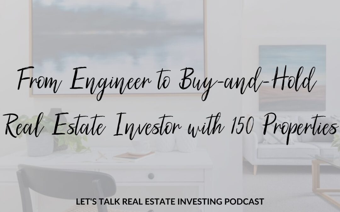 From Engineer to Buy-and-Hold Real Estate Investor with 150 Properties