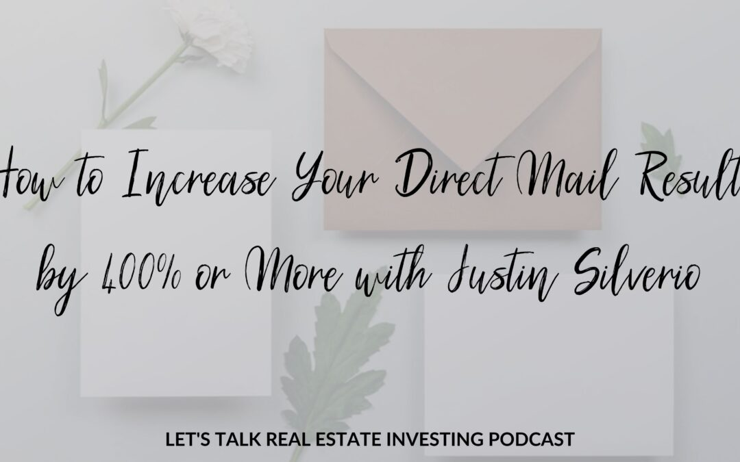 How to Increase Your Direct Mail Results by 400% or More with Justin Silverio
