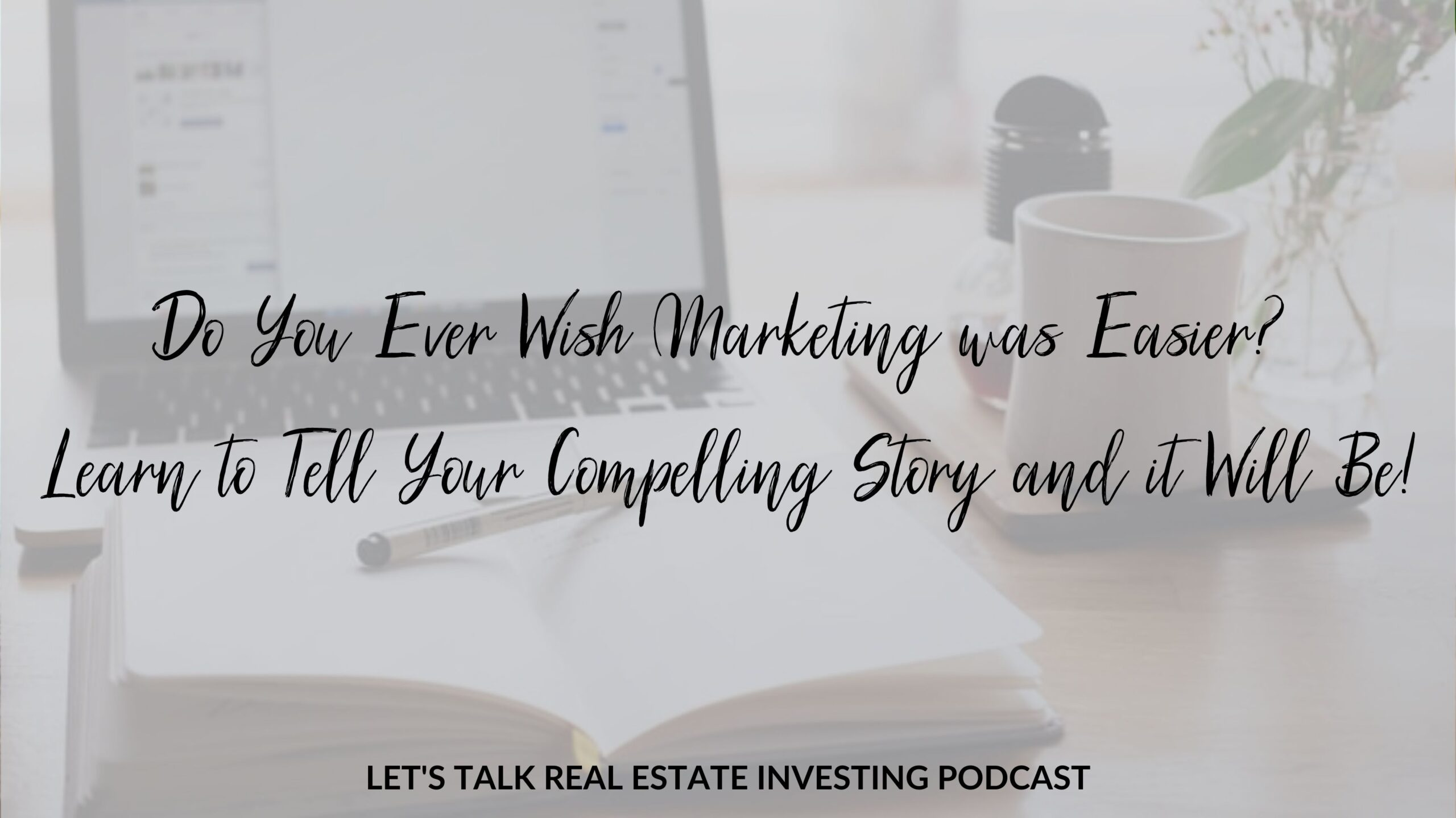 Do You Ever Wish Marketing was Easier? Learn to Tell Your Compelling Story and it Will Be!