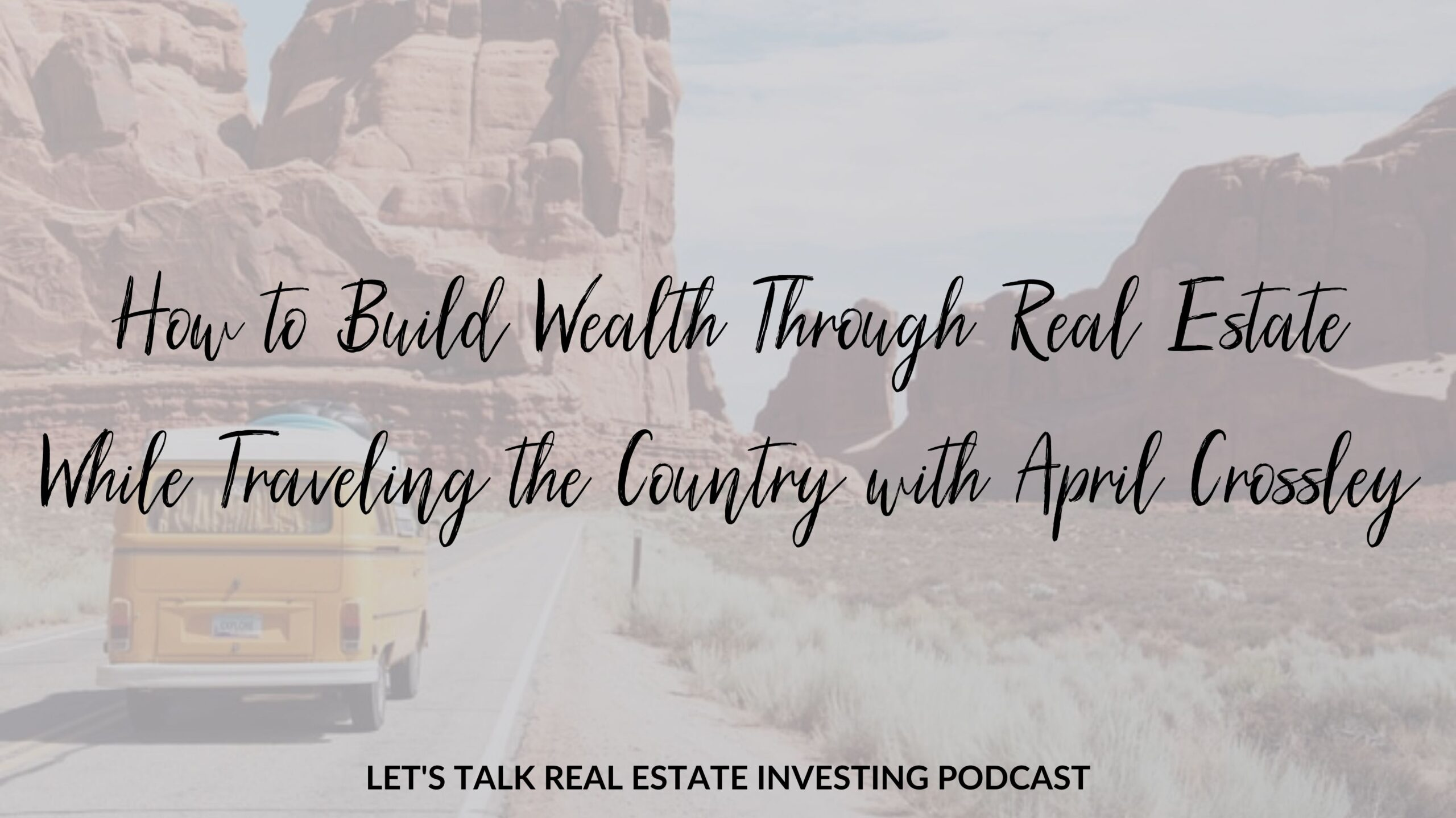 How to Build Wealth Through Real Estate While Traveling the Country with April Crossley