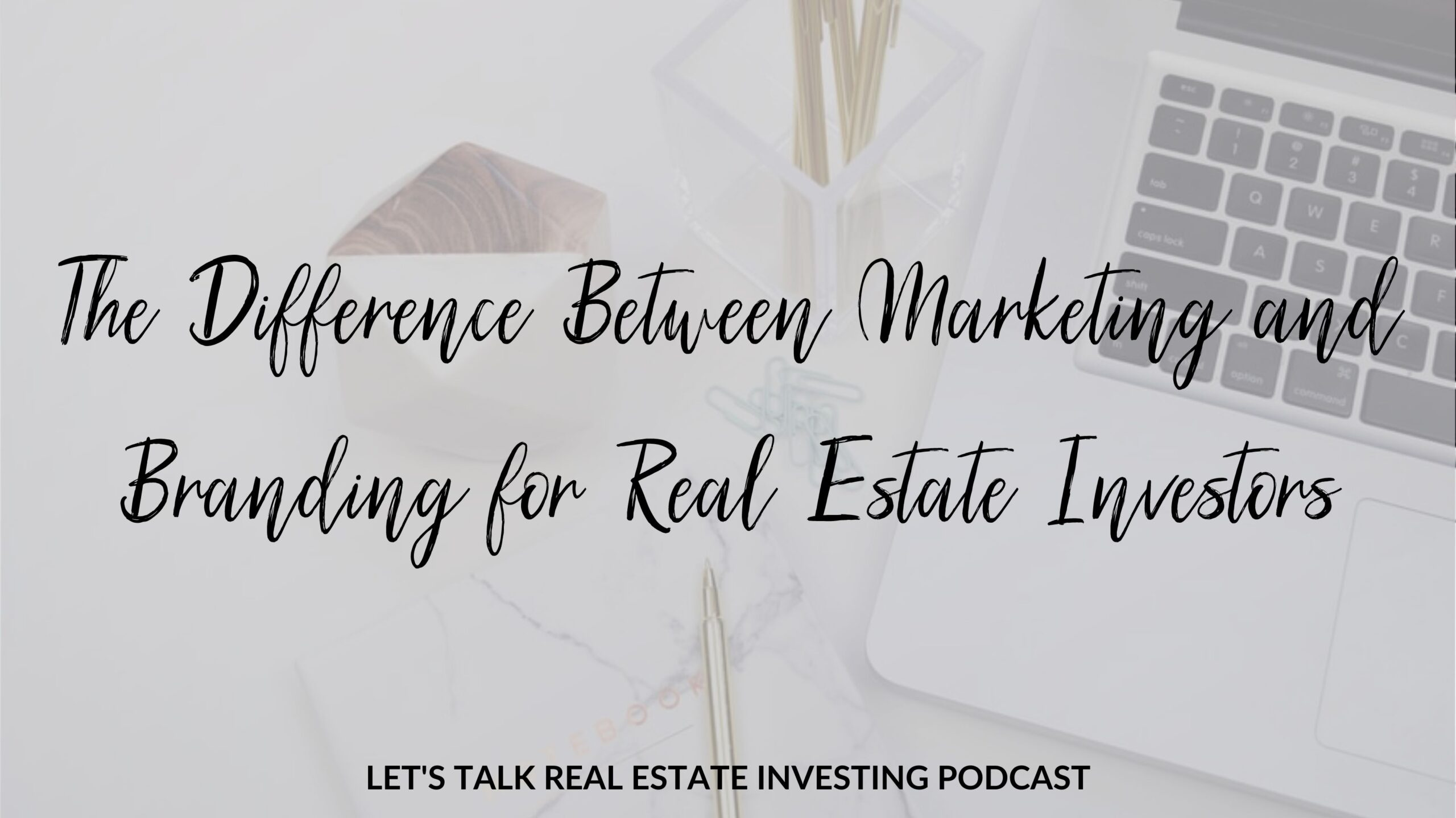 The Difference Between Marketing and Branding for Real Estate Investors