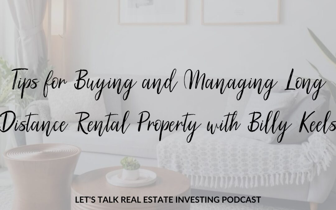 Tips for Buying and Managing Long Distance Rental Property with Billy Keels