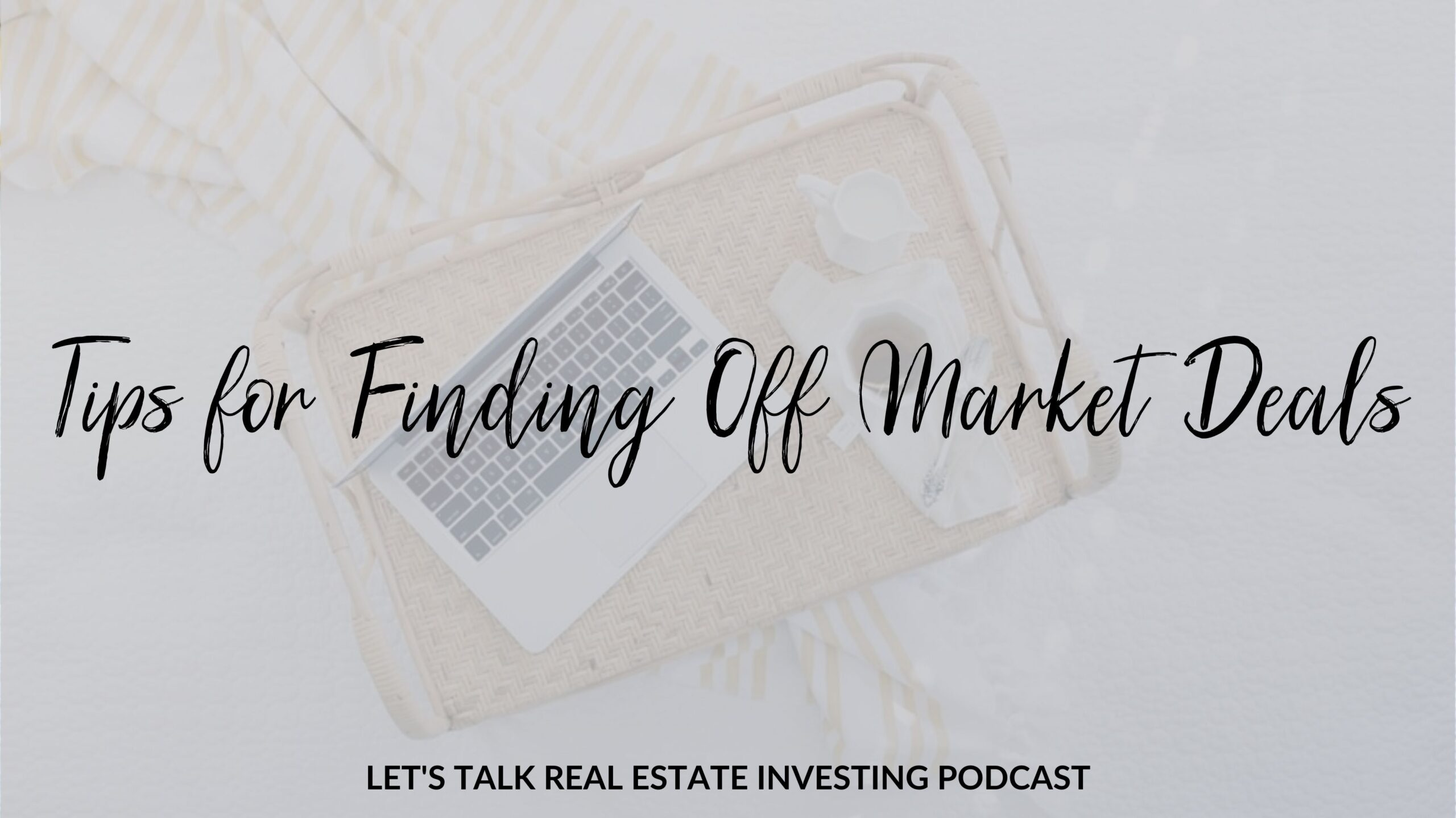 Tips for Finding Off Market Deals